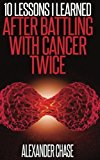 Book Cover Cancer: 10 Lessons I Learned After Battling Cancer Twice