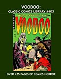Book Cover Voodoo: Classic Comics Library #403: Thrilling Pre-Code Horror Comics -- Over 425 Pages -- All Stories -- No Ads