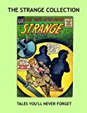 Book Cover The Strange Collection: Classic 1950's Horror Comics -- Tales You'll Never Forget -- Selected Stories From the Exciting Comic Series --- All Stories -- No Ads