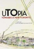 Book Cover uTOpia: Towards a New Toronto (UTOpia Series)