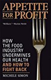 Book Cover Appetite for Profit: How the food industry undermines our health and how to fight back