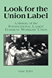 Book Cover Look for the Union Label: History of the International Ladies' Garment Workers' Union (Labor & Human Resources Series)