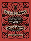 Book Cover Wicked Bugs: The Louse That Conquered Napoleon's Army & Other Diabolical Insects