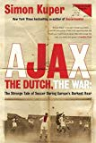 Book Cover Ajax, the Dutch, the War: The Strange Tale of Soccer During Europe's Darkest Hour