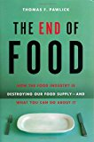 Book Cover The End of Food: How the Food Industry is Destroying Our Food Supply--And What We Can Do About It