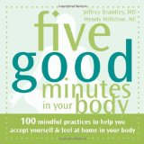 Book Cover Five Good Minutes in Your Body: 100 Mindful Practices to Help You Accept Yourself and Feel at Home in Your Body (Five Good Minutes)