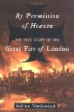 Book Cover By Permission of Heaven: The True Story of the Great Fire of London