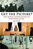 Book Cover Get the Picture?: The Movie Lover's Guide to Watching Films
