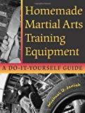Book Cover Homemade Martial Arts Training Equipment: A Do-It-Yourself Guide