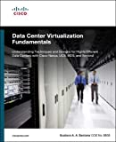 Book Cover Data Center Virtualization Fundamentals: Understanding Techniques and Designs for Highly Efficient Data Centers with Cisco Nexus, UCS, MDS, and Beyond