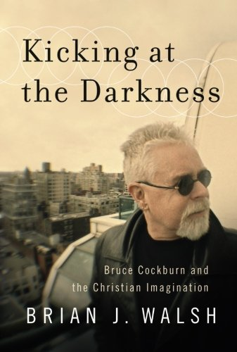 Book Cover Kicking at the Darkness: Bruce Cockburn and the Christian Imagination