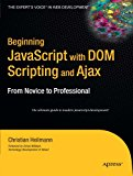 Book Cover Beginning JavaScript with DOM Scripting and Ajax: From Novice to Professional (Beginning: From Novice to Professional)