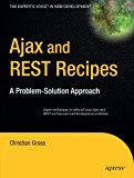 Book Cover Ajax and REST Recipes: A Problem-Solution Approach (Expert's Voice)