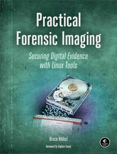 Book Cover Practical Forensic Imaging: Securing Digital Evidence with Linux Tools