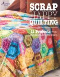 Book Cover Scrap Happy Quilting: 11 Projects From Wall Hangings to Bed Quilts