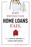 Book Cover Why Physician Home Loans Fail: How To AVOID THE LAND MINES for a FLAWLESS HOME PURCHASE
