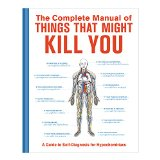 Book Cover The Complete Manual of Things That Might Kill You: A Guide to Self-Diagnosis for Hypochondriacs