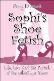 Book Cover Sophi's Shoe Fetish: Life, Love, and the Pursuit of Femmetastique Shoes
