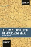Book Cover Settlement Sociology in Progressive Years: Faith, Science, and Reform (Studies in Critical Social Sciences Book)