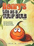 Book Cover Henry's Life as a Tulip Bulb (Book 1): Developing an Attitude of Gratitude