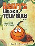 Book Cover Henry's Life as a Tulip Bulb: Developing an Attitude of Gratitude (Book 1)