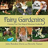 Book Cover Fairy Gardening: Creating Your Own Magical Miniature Garden