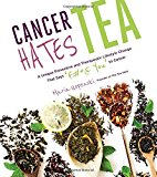 Book Cover Cancer Hates Tea: A Unique Preventive and Transformative Lifestyle Change to Help Crush Cancer