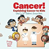 Book Cover Cancer! Explaining Cancer to Kids - What Is It? - Children's Disease Books