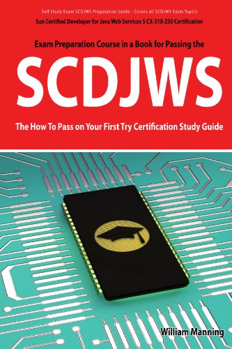 Book Cover SCDJWS: Sun Certified Developer for Java Web Services 5 CX-310-230 Exam Certification Exam Preparation Course in a Book for Passing the SCDJWS Exam - ... on Your First Try Certification Study Guide