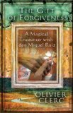Book Cover The Gift of Forgiveness: A Magical Encounter with don Miguel Ruiz