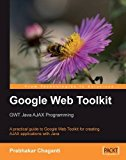 Book Cover Google Web Toolkit GWT Java AJAX Programming: A step-by-step to Google Web Toolkit for creating Ajax applications fast
