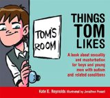 Book Cover Things Tom Likes: A book about sexuality and masturbation for boys and young men with autism and related conditions (Sexuality and Safety with Tom and Ellie)
