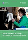 Book Cover Hearing, Sound and the Acoustic Environment for People with Dementia