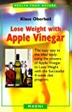 Book Cover Lose Weight with Apple Vinegar: Get the Ideal Body the Easy Way, Using Powers of Apple Vinegar to Lose Weight with the Successful Four-week Diet Program (Health from Nature)