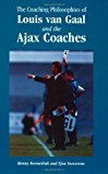Book Cover The Coaching Philosophies of Louis van Gaal and the Ajax Coaches