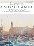 Book Cover Mastering Atmosphere & Mood in Watercolor: The Critical Ingredients That Turn Paintings Into Art