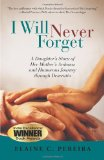 Book Cover I Will Never Forget: A Daughter's Story of Her Mother's Arduous and Humorous Journey Through Dementia
