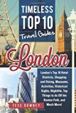 Book Cover London: London's Top 10 Hotel Districts, Shopping and Dining, Museums, Activities, Historical Sights, Nightlife, Top Things to do Off the Beaten Path, and Much More! Timeless Top 10 Travel Guides
