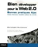 Book Cover Bien développer pour le Web 2.0 : Ajax, Prototype, Scriptaculous XHTML/CSS, JavaScript, DOM