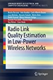 Book Cover Radio Link Quality Estimation in Low-Power Wireless Networks (SpringerBriefs in Electrical and Computer Engineering / SpringerBriefs in Cooperating Objects)