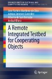 Book Cover A Remote Integrated Testbed for Cooperating Objects (SpringerBriefs in Electrical and Computer Engineering / SpringerBriefs in Cooperating Objects)