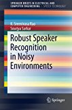 Book Cover Robust Speaker Recognition in Noisy Environments (SpringerBriefs in Electrical and Computer Engineering / SpringerBriefs in Speech Technology)