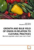 Book Cover GROWTH AND BULB YIELD OF ONION IN RELATION TO CULTURAL PRACTICES: Biennial vegetable called ?poor men's food'