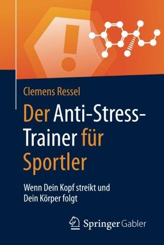 Book Cover Der Anti-Stress-Trainer für Sportler: Wenn Dein Kopf streikt und Dein Körper folgt (German Edition)