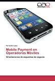 Book Cover Mobile Payment en Operadoras Móviles: Orientaciones de esquemas de negocio (Spanish Edition)