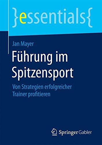 Book Cover Führung im Spitzensport: Von Strategien erfolgreicher Trainer profitieren (essentials) (German Edition)