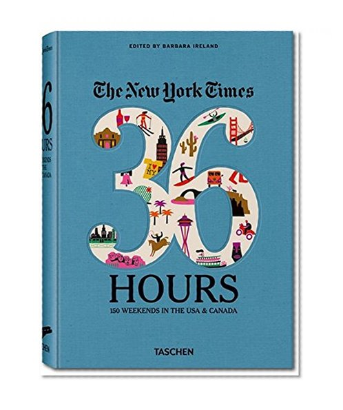 Book Cover The New York Times: 36 Hours 150 Weekends in the USA & Canada