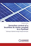 Book Cover Sensorless control of a brushless dc motor coupled to a flywheel: Gateway to flywheel energy storage techniques