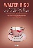 Book Cover La fidelidad es mucho más que amor: Cómo prevenir y afrontar los problemas de la infidelidad (Biblioteca Walter Riso) (Spanish Edition)