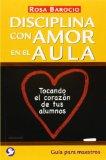 Book Cover Disciplina con amor en el aula: Tocando el corazón de tus alumnos. Guía para maestros (Spanish Edition)